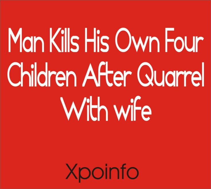 Man Kills His Four Children After Quarrel With Wife - xpoinfo