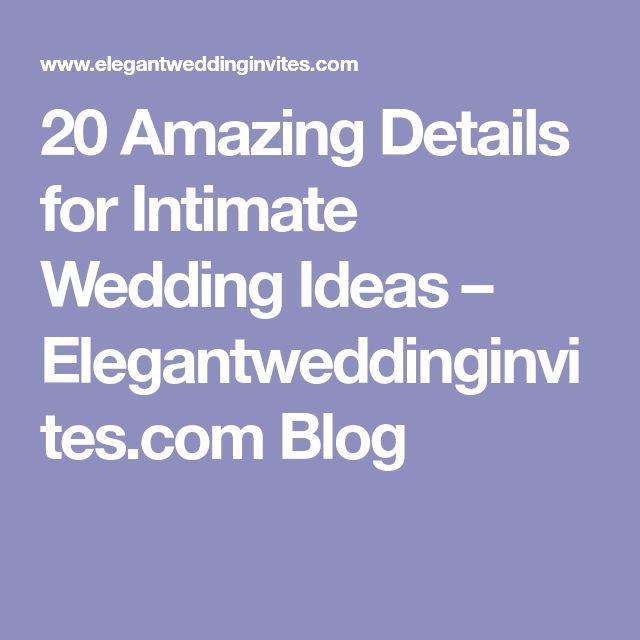 20 Amazing Details for Intimate Wedding Ideas – Elegantweddinginvites.com Blog