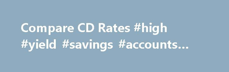 Compare CD Rates #high #yield #savings #accounts #rates http://arkansas.nef2.com/compare-cd-rates-high-yield-savings-accounts-rates/  # Ally Bank Compare CDs All CD Rates About Terms Privacy A few things you should know Ally Financial Inc. (NYSE: ALLY) is a leading digital financial services company and a top 25 U.S. financial holding company offering financial products for consumers, businesses, automotive dealers and corporate clients. Ally Bank, the company's direct banking subsidiary…