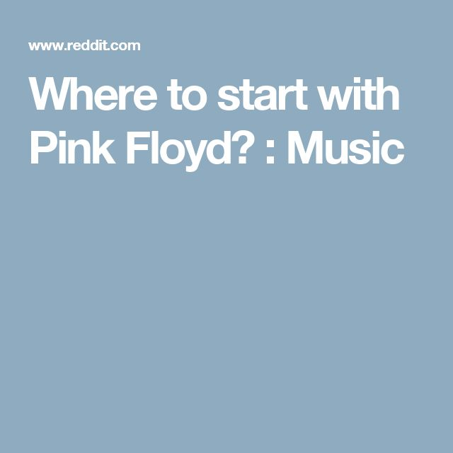 Where to start with Pink Floyd? : Music