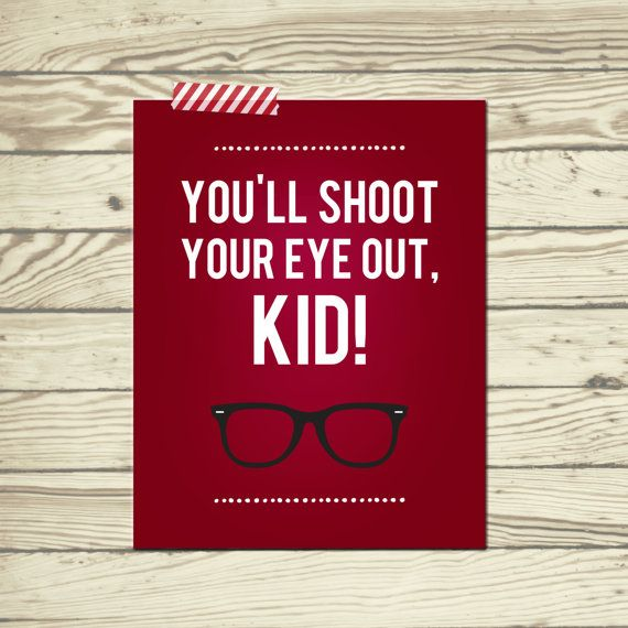 A Christmas Story quote You'll shoot your eye out kid ...