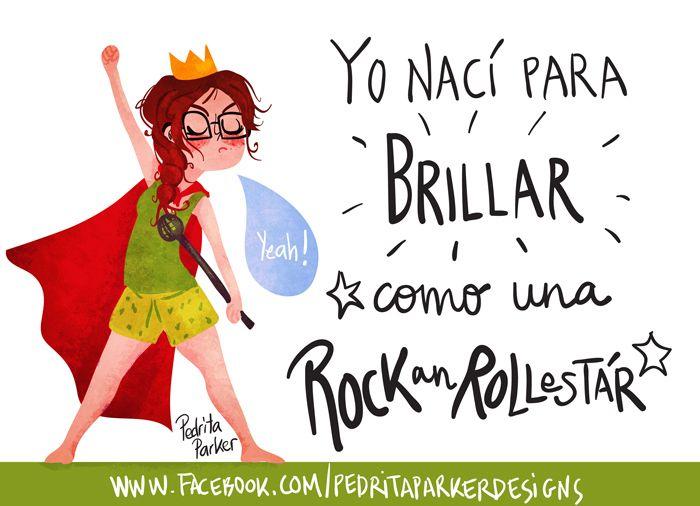 Yo nací para brillar como una rocanrol-estár by Pedrita Parker #pedritaparker #reinapecas #print www.pedritaparker.com