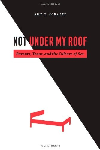 Bestseller Books Online Not Under My Roof: Parents, Teens, and the Culture of Sex Amy T. Schalet $29  - http://www.ebooknetworking.net/books_detail-0226736199.html: Roof, Worth Reading, Sex, Parents, Amy, Books Worth, Teens, Culture