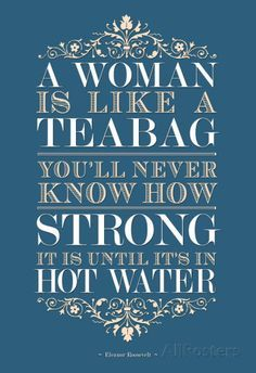 That's my girl – Mrs. Eleanor Roosevelt. Words to live by…