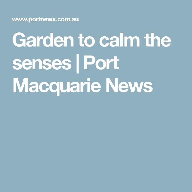Garden to calm the senses   Port Macquarie News