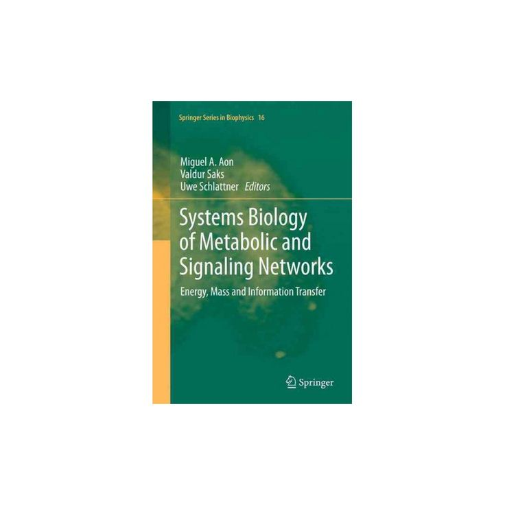Systems Biology of Metabolic and Signaling Networks : Energy, Mass and Information Transfer (Reprint)