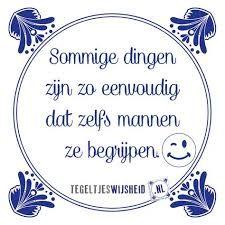 Sommige dingen zijn zo eenvoudig dat zelfs mannen ze begrijpen. Een leuk cadeautje nodig? op www.tegeltjeswijsheid.nl vind je nog meer leuke spreuken en tegels of maak je eigen tegeltje. #tegeltjeswijsheid #quote #grappig #tekst #tegel #oudhollands #dutch #wijsheid #spreuk #gezegde #cadeau #tegeltje #wise #humor #funny #hollands #dutch #spreuken #citaten