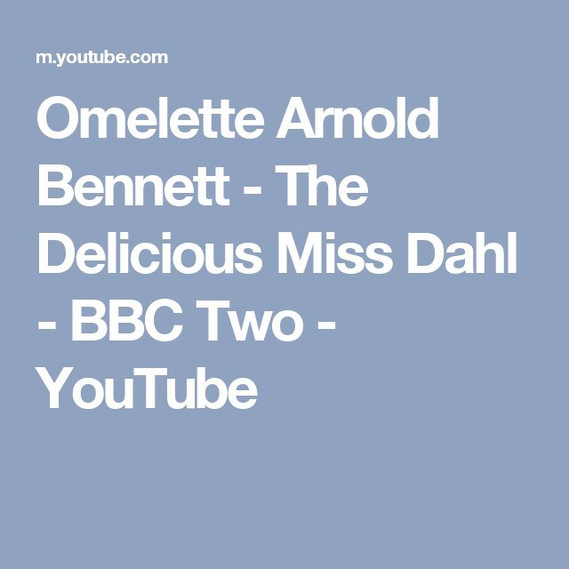 Omelette Arnold Bennett - The Delicious Miss Dahl - BBC Two - YouTube