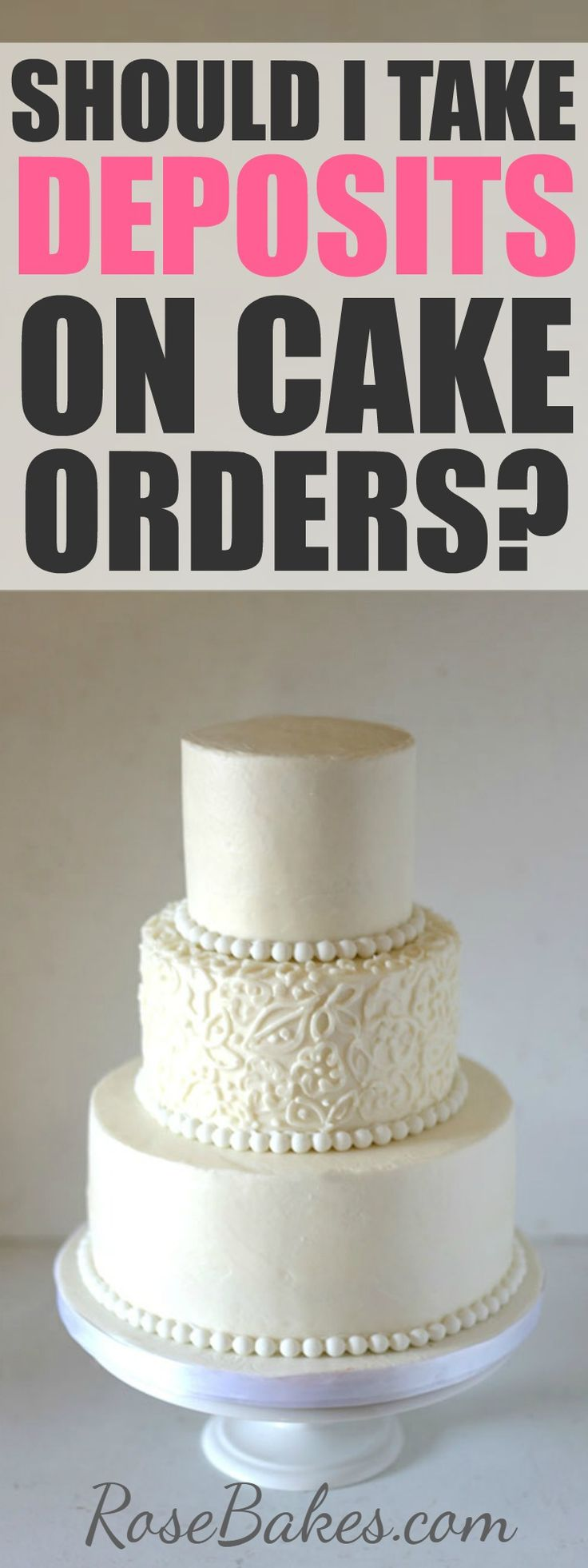 Should I take deposits on cake orders? If so, how much? How should they pay? Get answers at RoseBakes.com