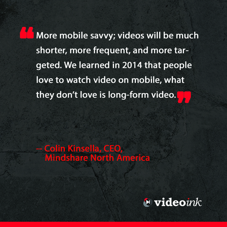 Everyone is on the go nowadays, so more people watch video on their phone, will 2015 be the year that videos adapt to mobile ? Find out what the pros have to say about the future of video in 2015 http://bit.ly/1ycLhlY #quotes #onlinevideo #mobile