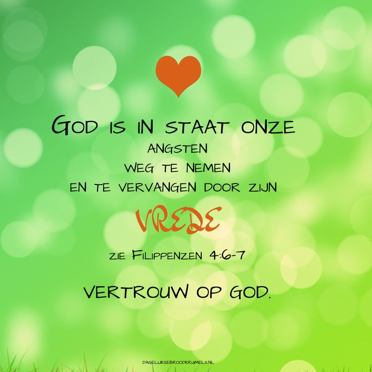 God is in staat onze angsten weg te nemen en te vervangen door zijn vrede. Vertrouw op God. Filippenzen 4:6-7  #God, #Vertrouwen, #Vrede  https://www.dagelijksebroodkruimels.nl/filippenzen-4-6-7/