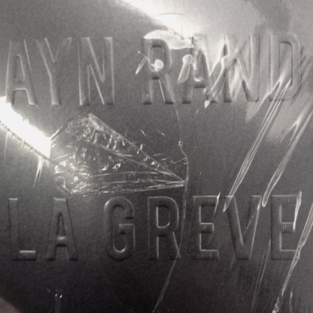 Ayn Rand la grève. Atlas Shrugged: Rand La, Ayn Rand