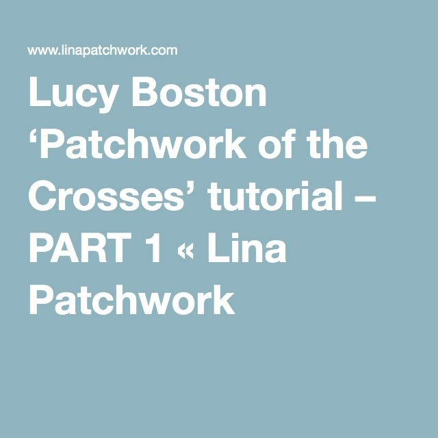 Lucy Boston 'Patchwork of the Crosses' tutorial – PART 1 « Lina Patchwork