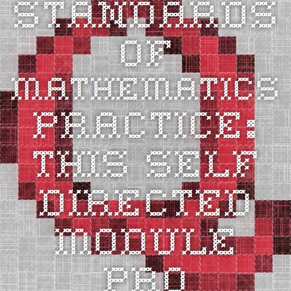 Standards of Mathematics Practice: This self-directed module provides an on overview of principles of instruction in Mathematics in the Common Core and relates them specifically to students with significant cognitive disabilities who will complete the alternate assessment.