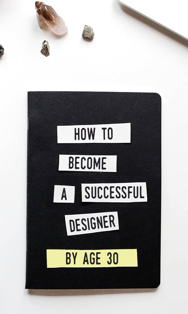 Want to Be a Successful Designer By Age 30? Here's A Plan