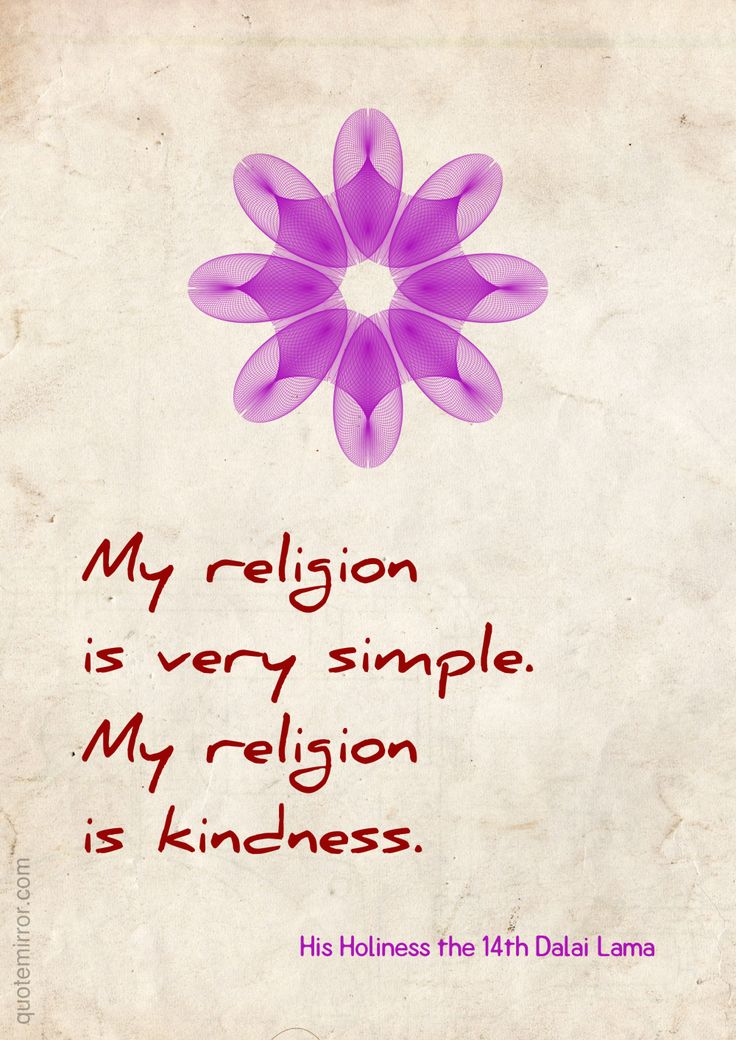 My religion is very simple. My religion is kindness.   –14th Dalai Lama #kindness #religion http://quotemirror.com/s/tadvd