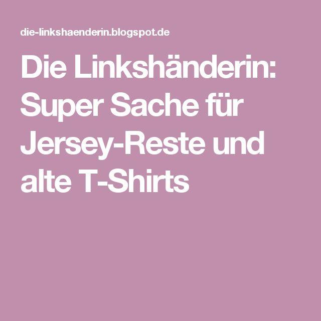 Die Linkshänderin: Super Sache für Jersey-Reste und alte T-Shirts