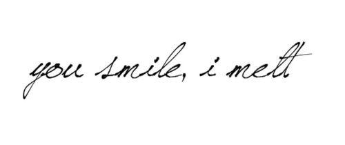 You smile, I melt.  #words #quotes #wisdom