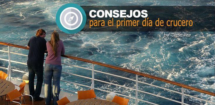 Consejos para el primer dia de crucero. En este artículo encontrarás una serie de sugerencias que pueden ayudarte a tener un gran primer día de crucero.