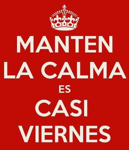 Mantén la calma es casi viernes!! Keep Calm is almost friday!!
