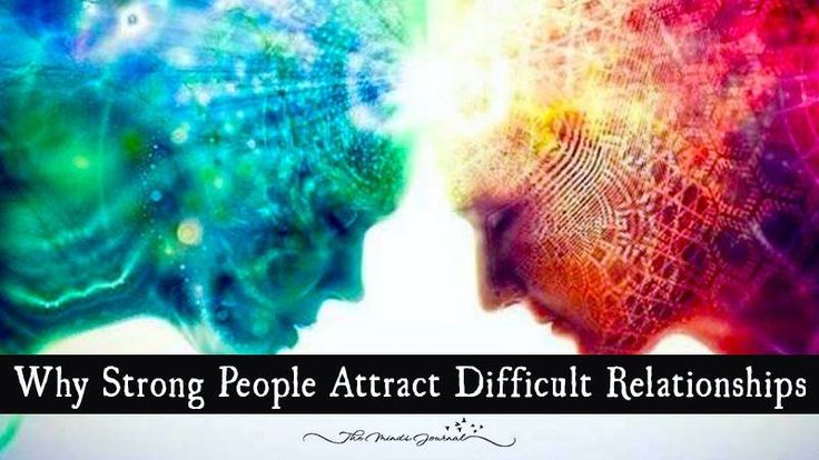 Why Strong People Attract Difficult Relationships - http://themindsjournal.com/strong-people-attract-difficult-relationships/
