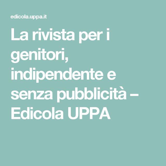 La rivista per i genitori, indipendente e senza pubblicità – Edicola UPPA