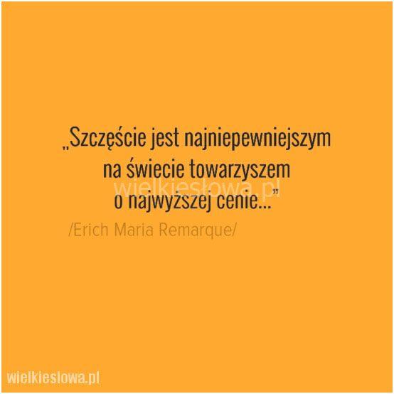 Szczęście jest najniepewniejszym na świecie... #Remarque-Erich-Maria,  #Szczęście