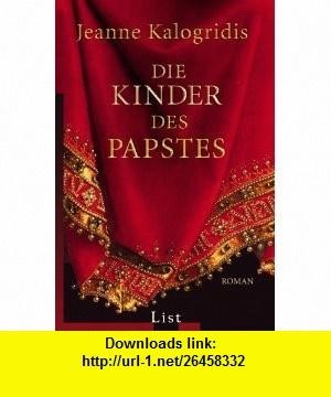 Die Kinder des Papstes (9783548606453) Jeanne Kalogridis , ISBN-10: 3548606458  , ISBN-13: 978-3548606453 ,  , tutorials , pdf , ebook , torrent , downloads , rapidshare , filesonic , hotfile , megaupload , fileserve