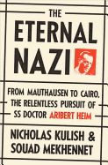 """The Eternal Nazi: From Mauthausen to Cairo, the Relentless Pursuit of SS Doctor Aribert Heim by Nicholas Kulish and Souad Mekhennet. From the """"New York Times"""" reporters who first uncovered S.S. officer Aribert Heim's secret life in Egypt comes the never-before-told story of the most hunted Nazi war criminal in the world."""