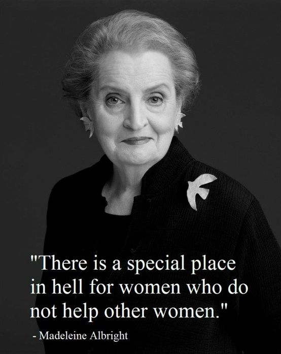 - Madeleine Albright  YES!