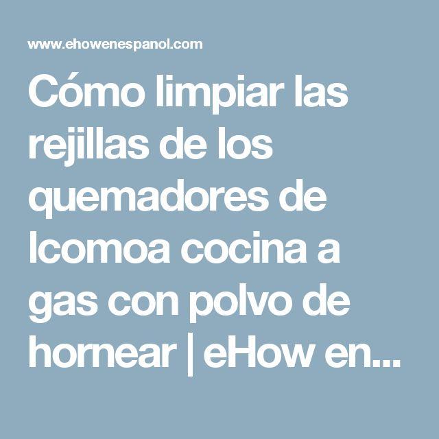 Cómo limpiar las rejillas de los quemadores de lcomoa cocina a  gas con polvo de hornear | eHow en Español