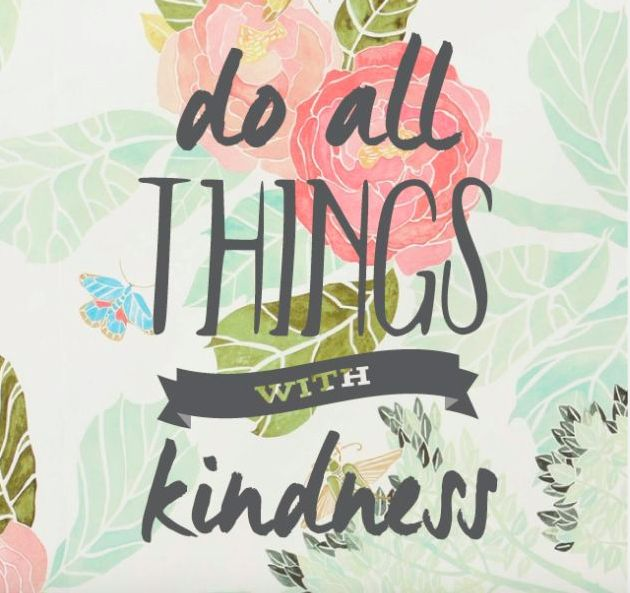 QUOTES ~ KINDNESS MATTERS do all THINGS with kindness