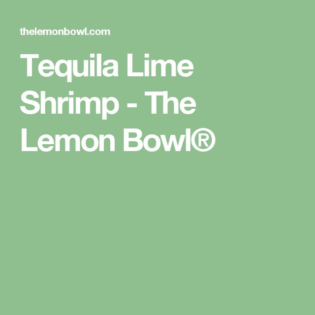 Tequila Lime Shrimp - The Lemon Bowl®