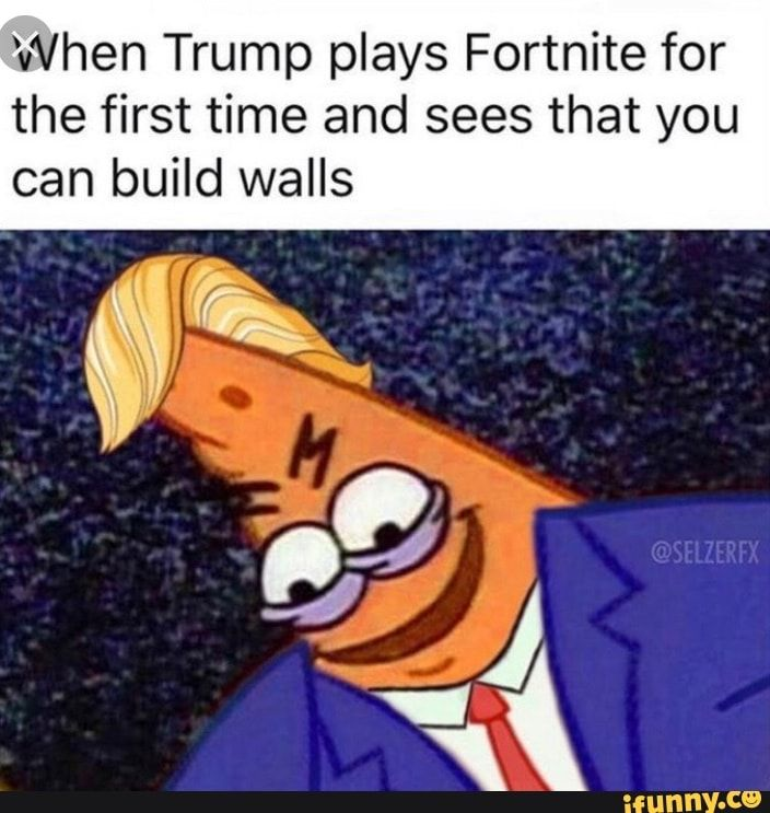 When Trump Plays Fortnite For The First Time And Sees That You Can
