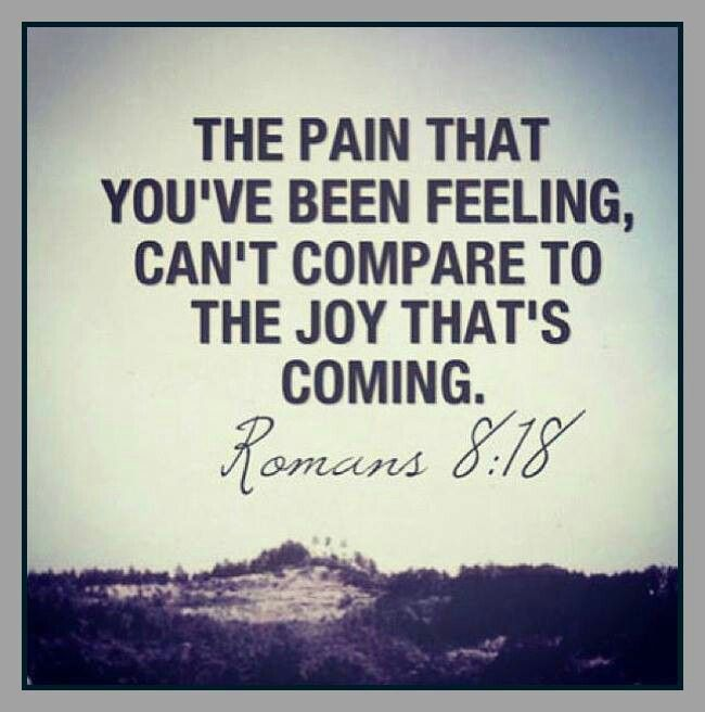Inspirational Quotes From The Bible Romans 818 The Pain That You've Been Feeling Can't Compare To The .