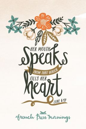 """Her mouth speaks from that which fills her heart.""Get this print in my shop!Read the story behind Encouraging Wednesdays."