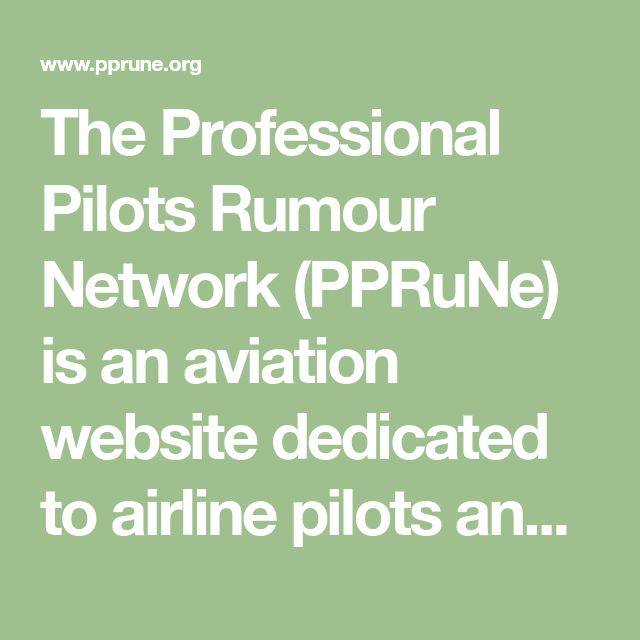 The Professional Pilots Rumour Network (PPRuNe) is an aviation website dedicated to airline pilots and those who are considering a career as a commercial pilot.