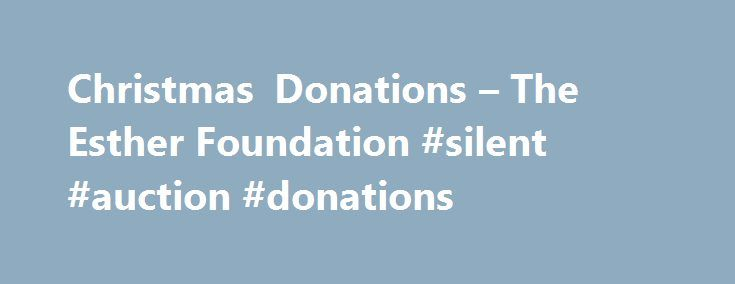 Christmas Donations – The Esther Foundation #silent #auction #donations http://donate.nef2.com/christmas-donations-the-esther-foundation-silent-auction-donations/  #christmas donations # Christmas Donations Each year the Esther Foundation prepares to give up to 50 young women and their children a truly happy and memorable Christmas. But we need your help. Your donation of a gift voucher will not only be a wonderful surprise on Christmas morning; it will also allow the young women, many of…
