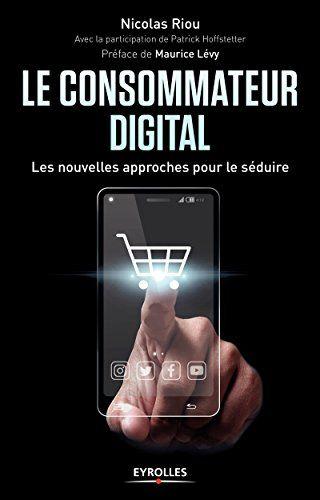 Le consommateur digital : Les nouvelles approches pour le séduire |  121.47 RIO