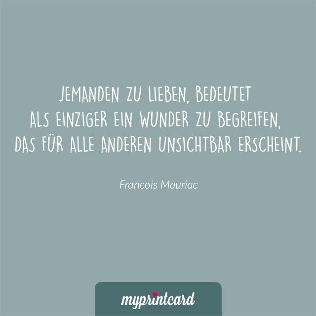 Jemanden zu lieben, bedeutet als einziger ein Wunder zu begreifen, das für alle anderen unsichtbar erscheint. -Mauriac  #zitate #hochzeit #liebesspruch #liebessprüche #liebe #ehe #heiraten #liebeszitat #zitatdestages