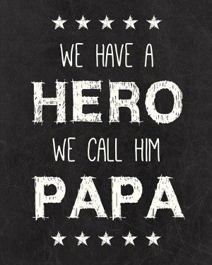 ★We have a hero. We call him papa ★