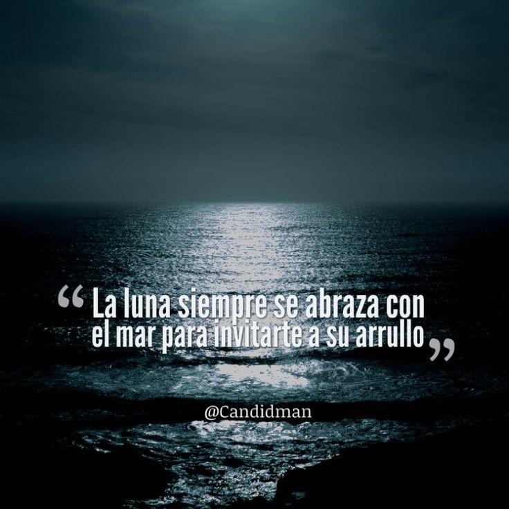 La luna siempre se abraza con el mar para invitarte a su arrullo. @Candidman #Poemas Amor Candidman Poema @candidman