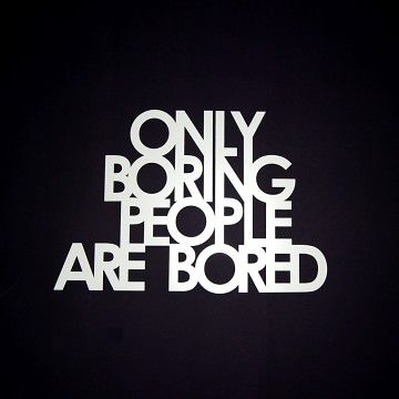 boring people. stalovy napis only boring people are bored boring people