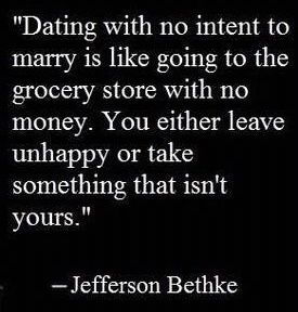 I truly believe this especially as I've   gotten older. You can never truly know if you will actually end marrying the   person your dating, but if you go into a relationship knowing you wont marry   them, it's sort of pointless