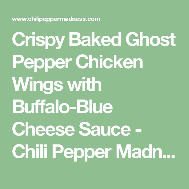 Crispy Baked Ghost Pepper Chicken Wings with Buffalo-Blue Cheese Sauce - Chili Pepper Madness