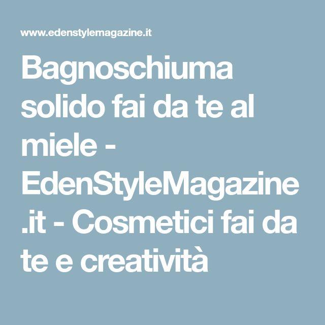 Bagnoschiuma solido fai da te al miele - EdenStyleMagazine.it - Cosmetici fai da te e creatività