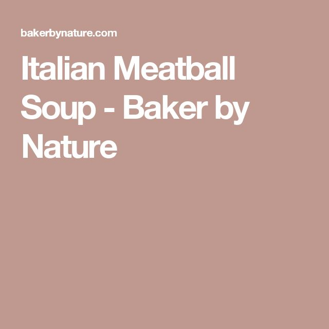 Italian Meatball Soup - Baker by Nature