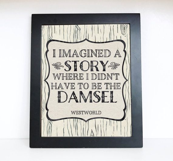 Westworld I Imagined A Story Where I Didn't Have To Be The Damsel Printable Wood Grain Quote, DIY Sign, Instant Download Typography Print