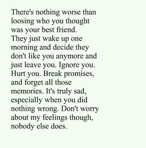 Loss. Loosing someone you think/thought was your best friend is the most painful thing.