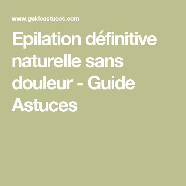Epilation définitive naturelle sans douleur - Guide Astuces